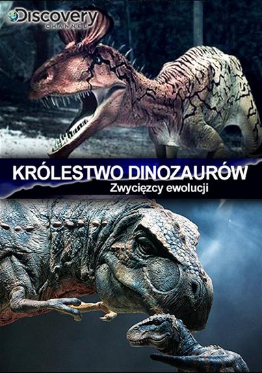 Krolestwo Dinozaurow: Zwycięzcy Ewolucji / Reign of The Dinosaurs
