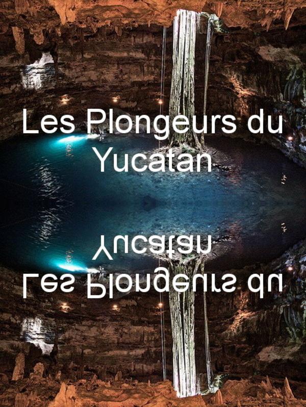 Cenoty - Podwodne Skarby Jukatanu / Les Plongeurs du Yucatan