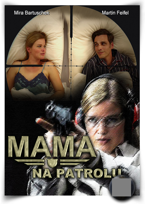 Mama na patrolu / Mutter auf Streife
